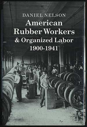 American Rubber Workers & Organized Labor, (Nelson Rubber)