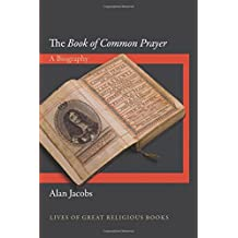 The Book of Common Prayer: A Biography (Lives of Great Religious Books)