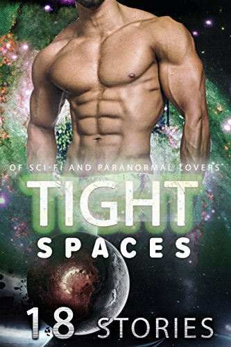 TIGHT Spaces (18 Stories of Sci-Fi and Paranormal Lovers)