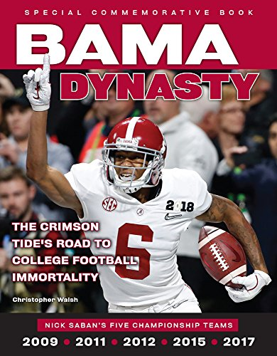 Bama Dynasty  The Crimson Tide S Road To College Football Immortality