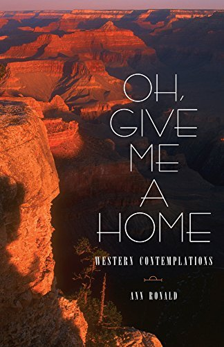 Download Oh, Give Me a Home: Western Contemplations (Literature of the American West Series) by Ann Ronald (2006-10-30) pdf