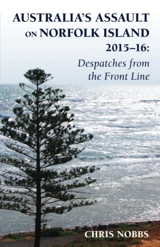 Australia's Assault on Norfolk Island 2015-16: Despatches from the Front Line