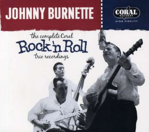 The Complete Coral Rock 'N Roll Trio Recordings (Johnny Burnette And The Rock And Roll Trio)