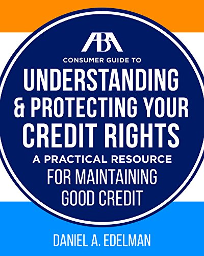 ABA Consumer Guide to Understanding and Protecting Your Credit Rights: A Practical Resource For Maintaining Good Credit Creditor Business Card