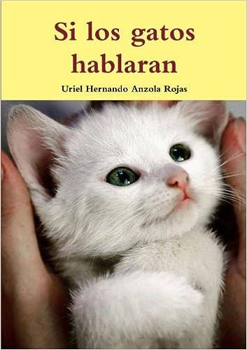 Si los gatos hablaran (Spanish Edition): Uriel Hernando Anzola Rojas: 9781291691566: Amazon.com: Books