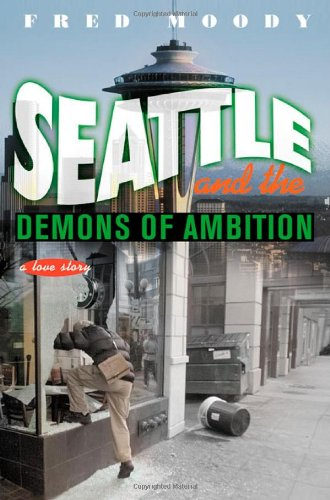 Seattle and the Demons of Ambition: A Love Story, Moody, Fred