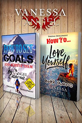 How to Set Goals and Achieve Them & How to Love Yourself: Self-Esteem (Personal Development Book) 2-in-1 Box Set: Goal Setting, Self Esteem, Personality Psychology, Positive Thinking, Mental Health