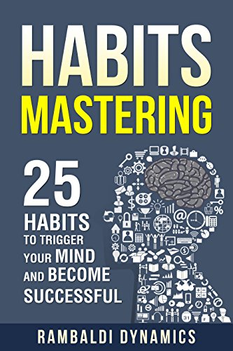 Habits Mastering: 25 Habits To Trigger Your Mind And Become Successful cover