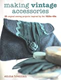 Making Vintage Accessories: 25 Original Sewing Projects Inspired by the 1920s-60s