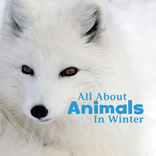 All About Animals in Winter (Celebrate Winter)