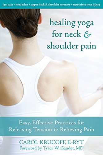Healing Yoga for Neck and Shoulder Pain: Easy, Effective Practices for Releasing Tension and Relieving Pain