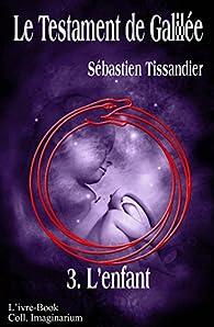 Le Testament de Galilée, tome 3 : L'enfant par Sébastien Tissandier