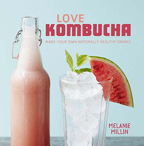 Love Kombucha: Make Your Own Naturally Healthy Drinks -  Melanie Millin, Hardcover