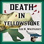 Death in Yellowstone: Accidents and Foolhardiness in the First National Park | Lee H. Whittlesey