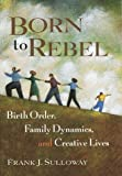 img - for Born to Rebel: Birth Order, Family Dynamics, and Creative Lives by Frank J. Sulloway (1996-10-08) book / textbook / text book
