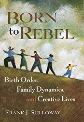 Born to Rebel: Birth Order, Family Dynamics, and Creative Lives by Frank J. Sulloway (1996-10-08)