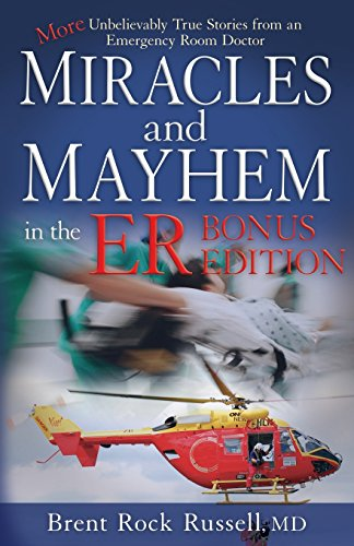 Miracles & Mayhem in the ER (Bonus Edition): More Unbelievable True Stories from an Emergency Room Doctor