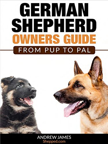 German Shepherd Owners Guide: From Pup To Pal: Selecting A Breeder, Food & Your GSDs Health – Proper Feeding Guidelines, Training A German Shepherd Dog,