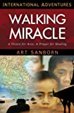 Walking Miracle: A Vision for Asia, a Prayer for Healing (International Adventures)