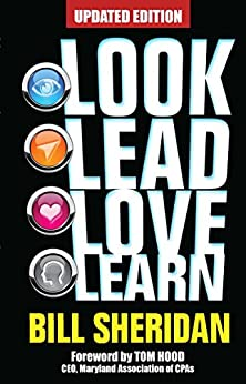 Look, Lead, Love, Learn (Updated Edition): Four Steps to Better Business, a Better Life - and Conquering Complexity in the Process by [Sheridan, Bill]