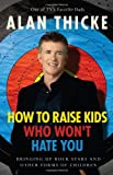 img - for How to Raise Kids Who Won't Hate You: Bringing Up Rockstars and Other Forms of Children book / textbook / text book