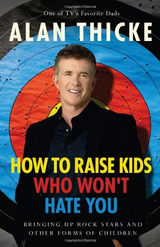 How to Raise Kids Who Won't Hate You: Bringing Up Rockstars and Other Forms of Children ebook