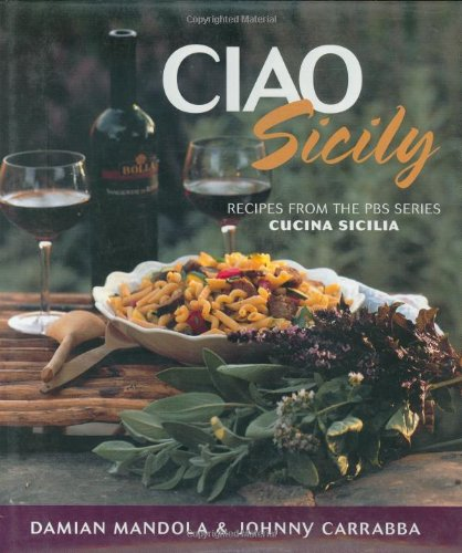 Ciao Sicily  Recipes From The Pbs Series Cucina Sicilia  Ciao Series