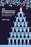 The Demographics of Innovation - Why demographicsis a key to the innovation race