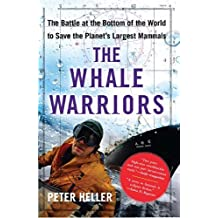 The Whale Warriors: The Battle at the Bottom of the World to Save the Planet's Largest Mammals by Peter Heller (2008-10-14)