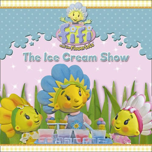The Ice Cream Show. (Fifi and the Flowertots)