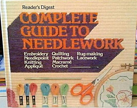 readers-digest-complete-guide-to-needlework-embroidery-needlepoint-knitting-applique-quilting-patchw