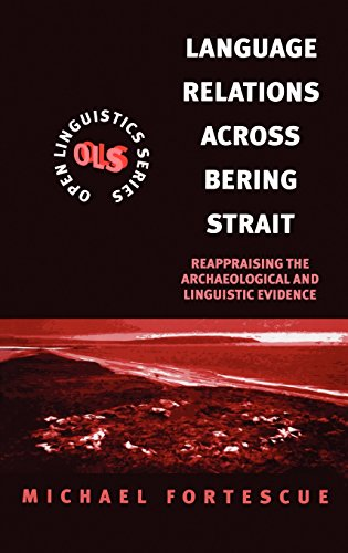 Language Relations Across The Bering Strait: Reappraising the Archaeological and Linguistic Evidence (Open Linguistics) by Michael D Fortescue