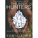 The Body Hunters: How the Drug Industry Tests Its Products on the World's Poorest Patients by Sonia Shah (2007-09-02)
