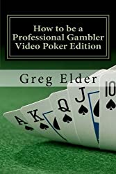 How to be a Professional Gambler - Video Poker Edition