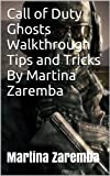 Call of Duty Ghosts Walkthrough Tips and Tricks By Martina Zaremba: Call of Duty Ghosts Walkthrough complete, Tips and Tricks By Martina Zaremba