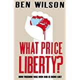 What Price Liberty?: How Freedom Was Won and Is Being Lostby Ben Wilson