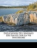 Explication des Maximes des Saints Sur la Vie Intérieure, , 117331539X