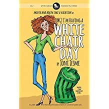 OMG! I'm Having a White Chair Day: or Mouth and Brain Take a Vacation (White Chair Days) (Volume 1)