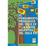 El pensamiento pedagógico del siglo XX y la acción educativa del siglo XXI (Universidad) (Spanish Edition)