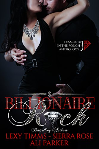 Billionaire Rock - Part 3: Billionaire Obsession, Dark Romance, Romantic Comedy: (Diamond in the Rough Anthology)