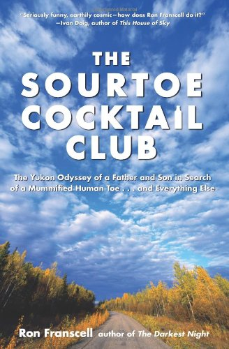 Download Sourtoe Cocktail Club: The Yukon Odyssey Of A Father And Son In Search Of A Mummified Human Toe ... And Everything Else pdf