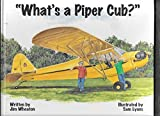 img - for What's a Piper Cub? by Wheaton, Jim (1997) Hardcover book / textbook / text book