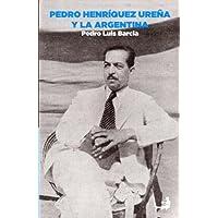 Pedro Henríquez Ureña y la Argentina (Biblioteca Pedro...