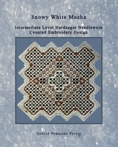 Snowy White Mocha: Hardanger Needlework Counted Embroidery Design (Noelle Frances Designs) (Volume 13)