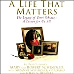 A Life That Matters: The Legacy of Terri Schiavo: A Lesson for Us All | Mary Schindler,Robert Schindler,Suzanne Schindler Vitadamo,Bobby Schindler