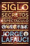 Un siglo de secretos en el espectáculo (Spanish Edition)
