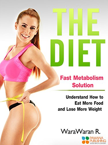 The Diet: Fast Metabolism Solution, Understand How to Eat More Food and Lose More Weight (English Edition)