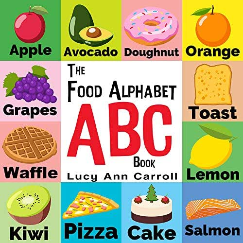 The Food Alphabet ABC Book: Foods from A to Z - For Kids 1-5 Years Old (Children's Book for Kindergarten & Preschool Prep Success, The Fun Way to learn and understand the English Alphabet & Words.)