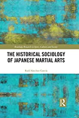 The Historical Sociology of Japanese Martial Arts (Routledge Research in Sport, Culture and Society) Kindle Edition