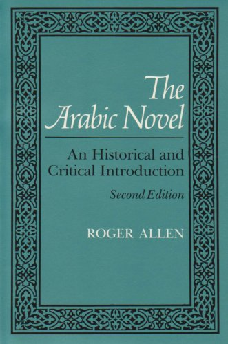 Arabic Novel: An Historical and Critical Introduction (Contemporary Issues in the Middle East)